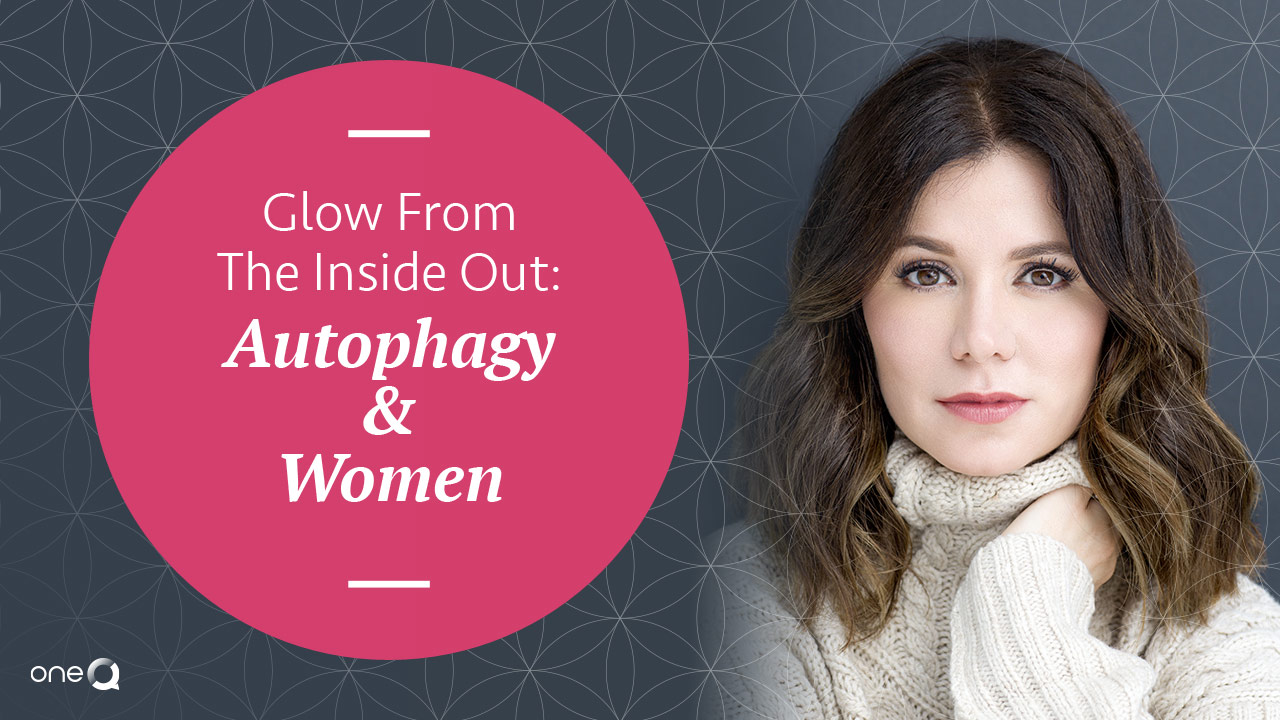 Glow From The Inside Out: Autophagy and Women - Simply One Question - One Q