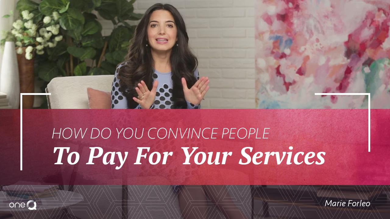 How do You Convince People to Pay For Your Services? - Simply One Question - One Q