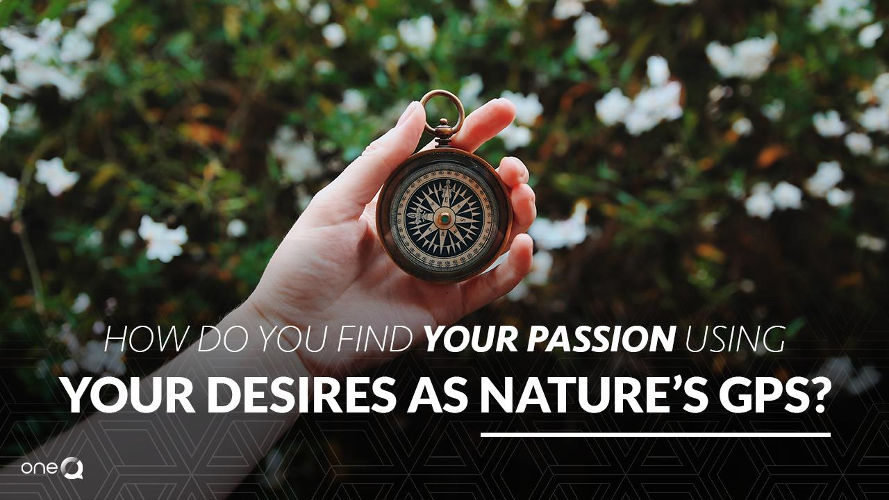 How Do You Find Your Passion Using Your Desires as Nature's GPS? - Simply One Question - One Q