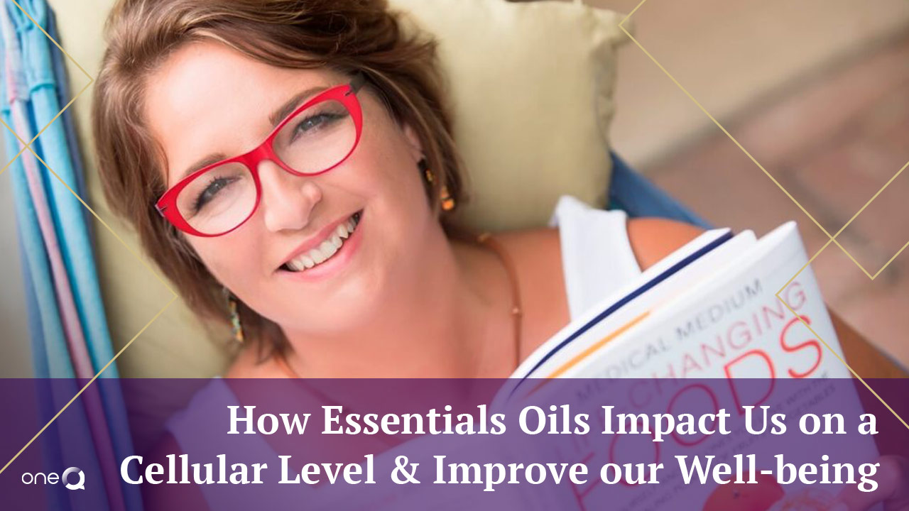 How Essentials Oils Impact Us on a Cellular Level and Improve our Well-being - Simply One Question - One Q