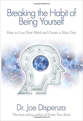 Breaking the Habit of Being Yourself: How to Lose Your Mind and Create a New One - Simply One Question - One Q
